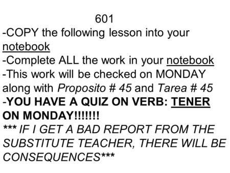 601 -COPY the following lesson into your notebook -Complete ALL the work in your notebook -This work will be checked on MONDAY along with Proposito # 45.