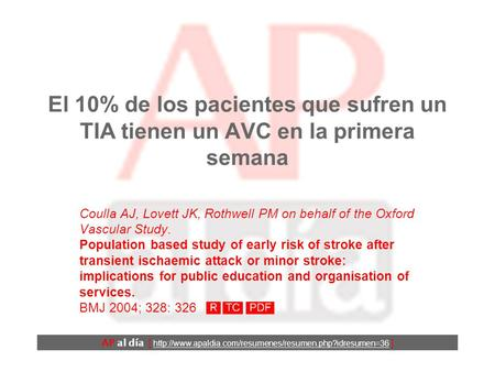 El 10% de los pacientes que sufren un TIA tienen un AVC en la primera semana Coulla AJ, Lovett JK, Rothwell PM on behalf of the Oxford Vascular Study.
