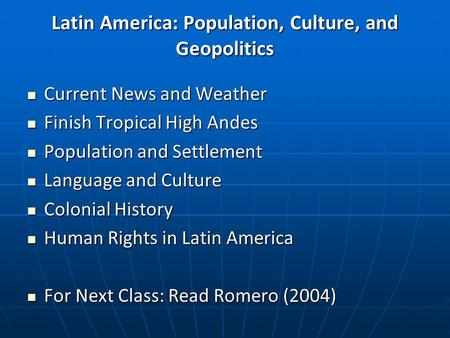Latin America: Population, Culture, and Geopolitics Current News and Weather Current News and Weather Finish Tropical High Andes Finish Tropical High Andes.