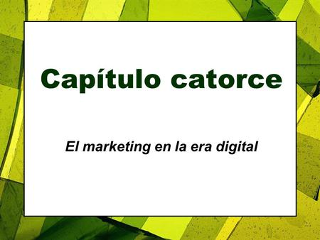 Capítulo catorce El marketing en la era digital. Roadmap: Previewing the Concepts Copyright 2007, Prentice Hall, Inc.14-2 1.Analizar cómo está afectando.