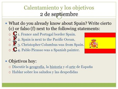 Calentamiento y los objetivos 2 de septiembre What do you already know about Spain? Write cierto (c) or falso (f) next to the following statements:  __.