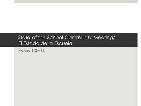 State of the School Community Meeting/ El Estado de la Escuela Valdez 3/24/15.