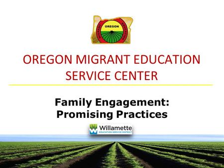 OREGON MIGRANT EDUCATION SERVICE CENTER Family Engagement: Promising Practices.