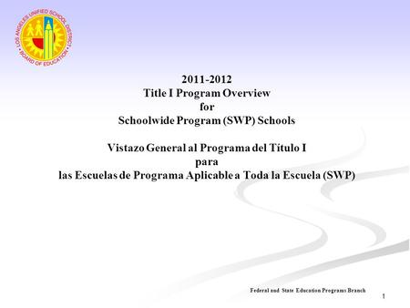 2011-2012 Title I Program Overview for Schoolwide Program (SWP) Schools Vistazo General al Programa del Título I para las Escuelas de Programa Aplicable.