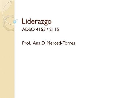 ADSO 4155 / 2115 Prof. Ana D. Merced-Torres