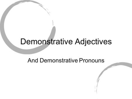 Demonstrative Adjectives And Demonstrative Pronouns.
