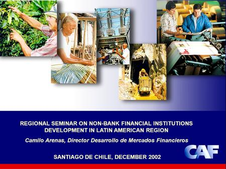 1 SANTIAGO DE CHILE, DECEMBER 2002 REGIONAL SEMINAR ON NON-BANK FINANCIAL INSTITUTIONS DEVELOPMENT IN LATIN AMERICAN REGION Camilo Arenas, Director Desarrollo.