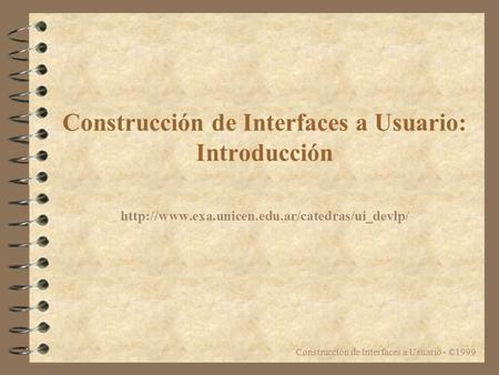 Construcción de Interfaces a Usuario - ©1999 Construcción de Interfaces a Usuario: Introducción