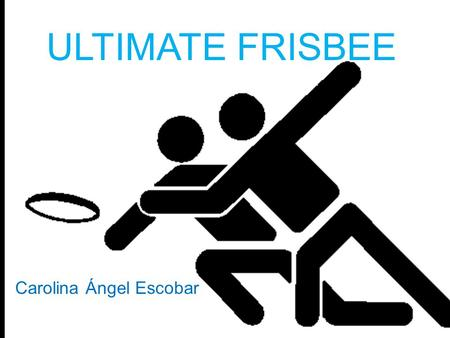ULTIMATE FRISBEE Carolina Ángel Escobar.