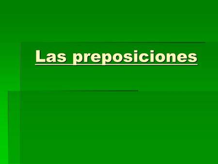 Las preposiciones.  Before  After  Near  Far  In front of (facing)  In front of  Behind  Around  Antes (de)  Después (de)  Cerca (de)  Lejos.