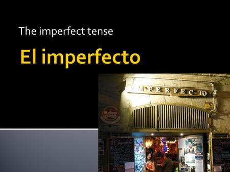 The imperfect tense. HABLAR- TO SPEAK  hablaba  hablabas  hablaba  hablábamos  hablabais  hablaban COMER- TO EAT  comía  comías  comía  comíamos.