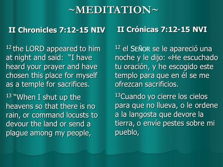 "II Chronicles 7:12-15 NIV II Chronicles 7:12-15 NIV 12 the LORD appeared to him at night and said: ""I have heard your prayer and have chosen this place."