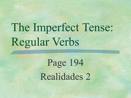 The Imperfect Tense: Regular Verbs Page 194 Realidades 2.