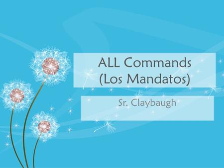 ALL Commands (Los Mandatos) Sr. Claybaugh. I command you to… Affirmative Tu's.