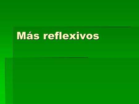 Más reflexivos.  The reflexive pronoun goes immediately before the conjugated verb or after and attached to the infinitive, present progressive, or affirmative.