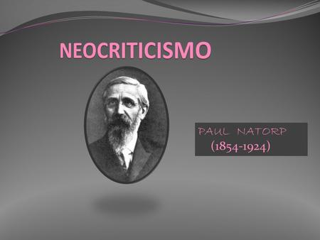 NEOCRITICISMO PAUL NATORP (1854-1924).
