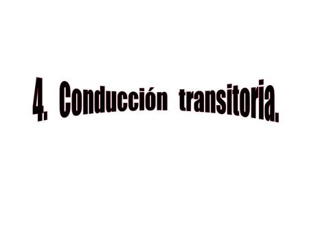 4. Conducción transitoria.