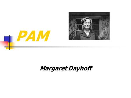PAM Margaret Dayhoff. Accepted Point Mutations accepted by natural selection.