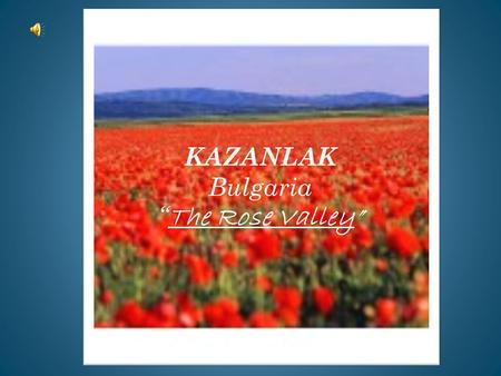 "KAZANLAK Bulgaria "" The Rose Valley "". Meeting our Comenius collegues and starting the project How nice it was! Encuentro con los compañeros y comienzo."