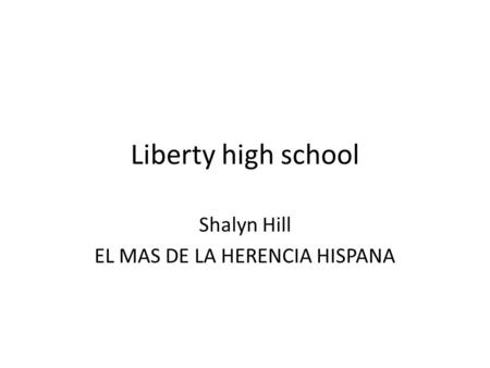 Liberty high school Shalyn Hill EL MAS DE LA HERENCIA HISPANA.