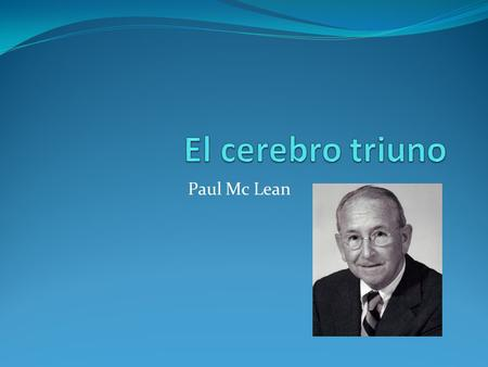 El cerebro triuno Paul Mc Lean.
