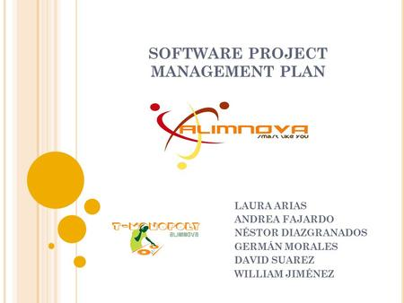 SOFTWARE PROJECT MANAGEMENT PLAN LAURA ARIAS ANDREA FAJARDO NÉSTOR DIAZGRANADOS GERMÁN MORALES DAVID SUAREZ WILLIAM JIMÉNEZ.