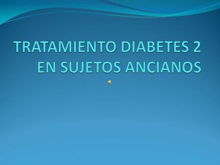 TRATAMIENTO DIABETES 2 EN SUJETOS ANCIANOS