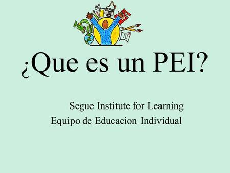 ¿ Que es un PEI? Segue Institute for Learning Equipo de Educacion Individual.