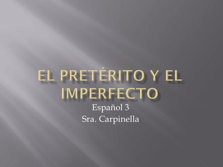 Español 3 Sra. Carpinella.  Because each tense is used for very specific things, there are some key words that indicate whether you would use the imperfect.