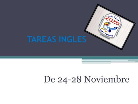 TAREAS INGLES De 24-28 Noviembre. Primero de primaria Teacher: Miguel Ángel Cedillos MONDAYTUESDAY WEDNESDAY THURSDAY FRIDAY Write in your notebook a.