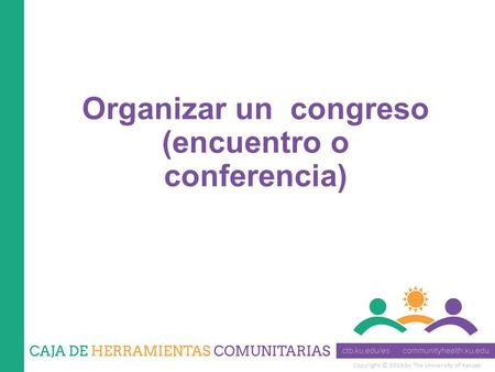 Copyright © 2014 by The University of Kansas Organizar un congreso (encuentro o conferencia)