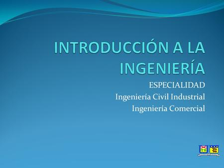 ESPECIALIDAD Ingeniería Civil Industrial Ingeniería Comercial.