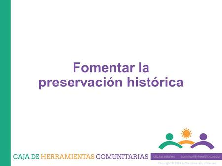 Copyright © 2014 by The University of Kansas Fomentar la preservación histórica.