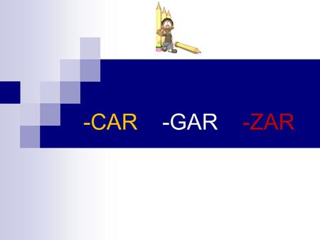 "-CAR -GAR -ZAR. 2 Verbs ending in -car, -gar, and -zar have a spelling change in the ""yo form"" of the pretérito. CAR / GAR/ ZAR :"