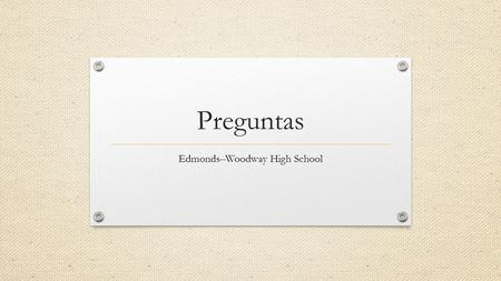 Preguntas Edmonds–Woodway High School. ¿a qué hora? at what time?