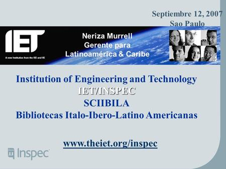 Neriza Murrell Gerente para Latinoamérica & Caribe Septiembre 12, 2007 Sao Paulo www.theiet.org/inspec Institution of Engineering and TechnologyIET/INSPEC.