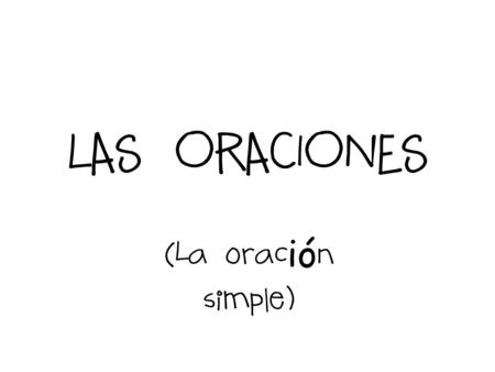 LAS ORACIONES (La oración simple).
