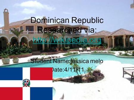 Dominican Republic Researched via:   Student Name:jessica melo Date:4/11/11.