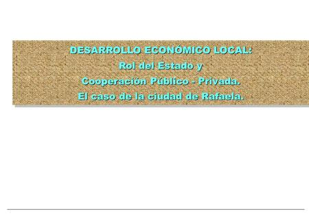 DESARROLLO ECONÓMICO LOCAL: Rol del Estado y