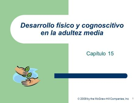 1 © 2009 by the McGraw-Hill Companies, Inc Desarrollo físico y cognoscitivo en la adultez media Capítulo 15.