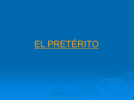 EL PRETÉRITO. The preterit tense expresses an action, an event, or a state of mind that occurred and was completed at a specific time in the past.