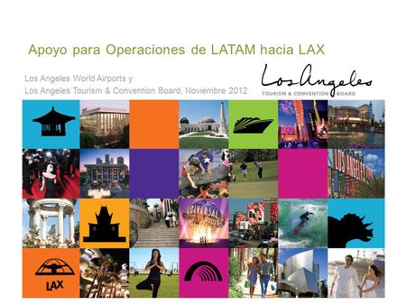 Los Angeles World Airports y Los Angeles Tourism & Convention Board, Noviembre 2012 Apoyo para Operaciones de LATAM hacia LAX.