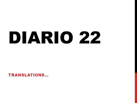 DIARIO 22 TRANSLATIONS…. DIARIO #22 1)I have a lot in common with my best friend. 2) The good thing is that I am faithful. The bad thing is that I am.