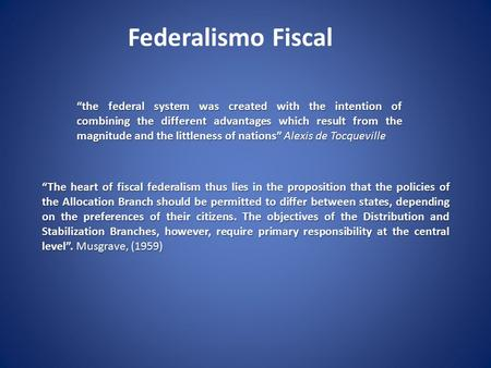 """The heart of fiscal federalism thus lies in the proposition that the policies of the Allocation Branch should be permitted to differ between states, depending."