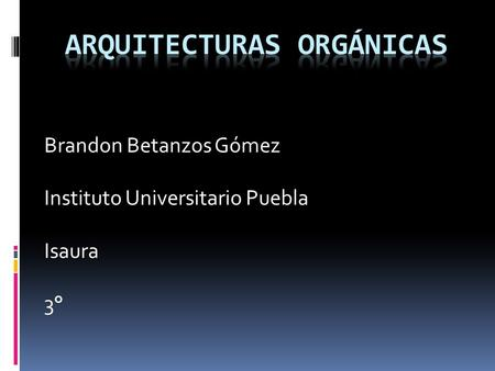 Brandon Betanzos Gómez Instituto Universitario Puebla Isaura 3°