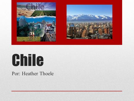 Chile Por: Heather Thoele.