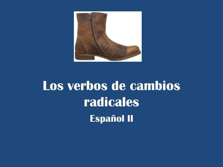 Los verbos de cambios radicales Español II. How do you conjugate a regular present-tense verb? 1.Take off the -ar, -er, -ir 2.Now you have the stem 3.Find.