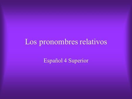 "Los pronombres relativos Español 4 Superior. Los pronombres relativos Used to link information found in different parts of a sentence. The ""relative clause"""
