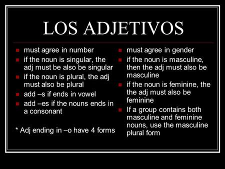 LOS ADJETIVOS must agree in number if the noun is singular, the adj must be also be singular if the noun is plural, the adj must also be plural add –s.