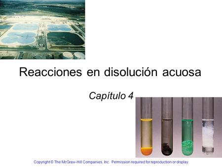 Reacciones en disolución acuosa Capítulo 4 Copyright © The McGraw-Hill Companies, Inc. Permission required for reproduction or display.